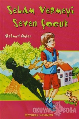 Selam Vermeyi Seven Çocuk - Mehmet Güler - Özyürek Yayınları