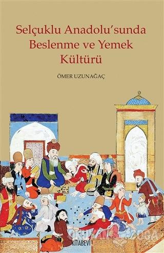 Selçuklu Anadolu'sunda Beslenme ve Yemek Kültürü - Kolektif - Kitabevi