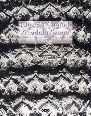 Selçuklu Çağında Anadolu Sanatı (Ciltli)