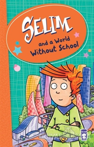 Selim and a World Without School - Mustafa Orakçı - Timaş Publishing