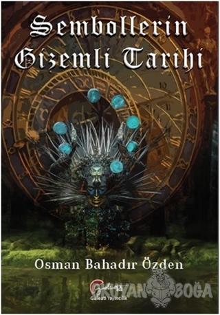 Sembollerin Gizemli Tarihi - Osman Bahadır Özden - Galeati Yayıncılık