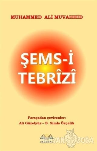 Şems-i Tebrizi - Muhammed Ali Muhavvid - Demavend Yayınları