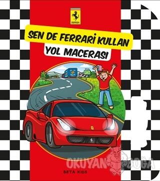 Sen de Ferrari Kullan: Yol Macerası - Kolektif - Beta Kids