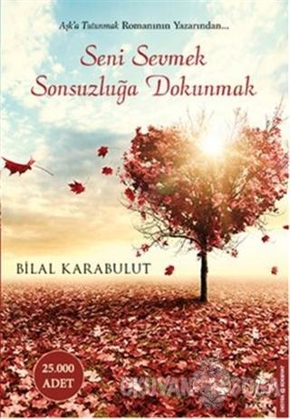 Seni Sevmek Sonsuzluğa Dokunmak - Bilal Karabulut - Destek Yayınları
