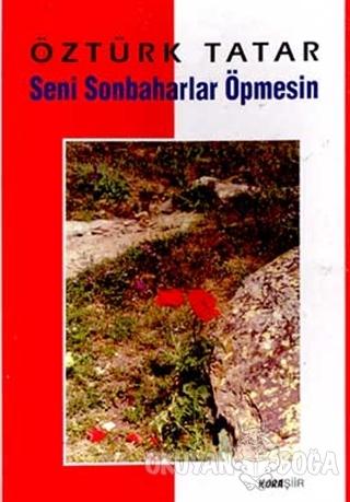 Seni Sonbaharlar Öpmesin - Öztürk Tatar - Kora Yayın