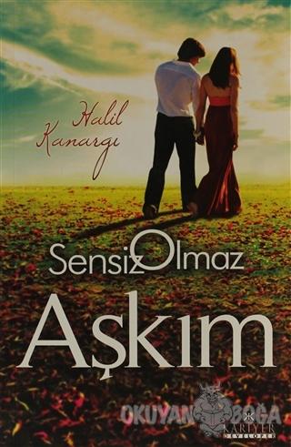 Sensiz Olmaz Aşkım - Halil Kanargı - Kariyer Yayınları
