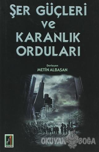 Şer Güçleri ve Karanlık Orduları - Metin Albasan - Onbir Yayınları