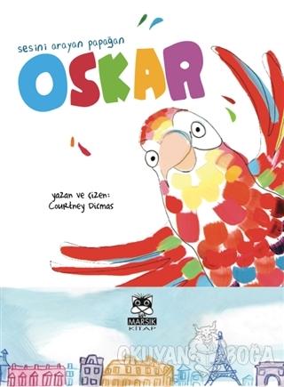 Sesini Arayan Papağan Oskar - Courtney Dicmas - Marsık Kitap