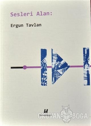 Sesleri Alan - Ergun Tavlan - Heterotopya Yayınları