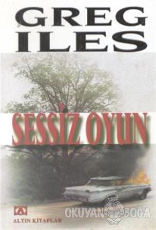 Sessiz Oyun - Greg Iles - Altın Kitaplar