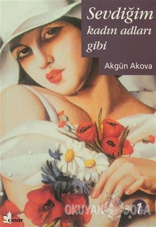 Sevdiğim Kadın Adları Gibi - Akgün Akova - Çınar Yayınları