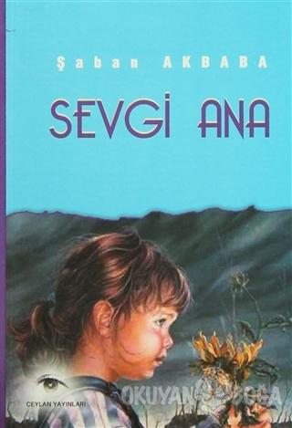 Sevgi Ana - Şaban Akbaba - Ceylan Yayınları