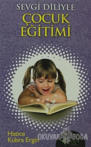 Sevgi Diliyle Çocuk Eğitimi - Hatice Kübra Ergin - Kalbi Kitaplar