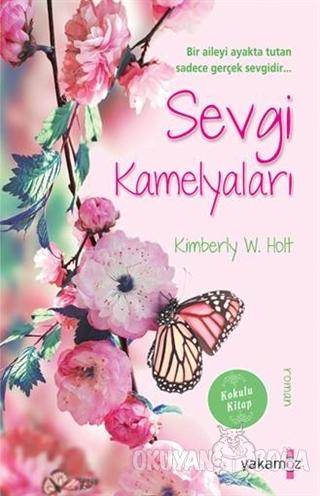 Sevgi Kamelyaları - Kimberly W. Holt - Yakamoz Yayınevi