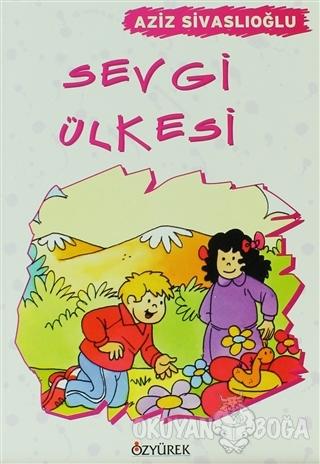 Sevgi Ülkesi - Aziz Sivaslıoğlu - Özyürek Yayınları - Hikaye Kitapları