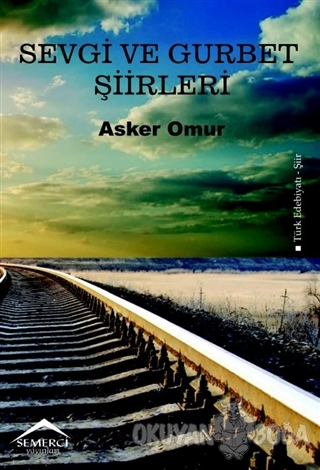 Sevgi ve Gurbet Şiirleri - Asker Omur - Semerci Yayınları