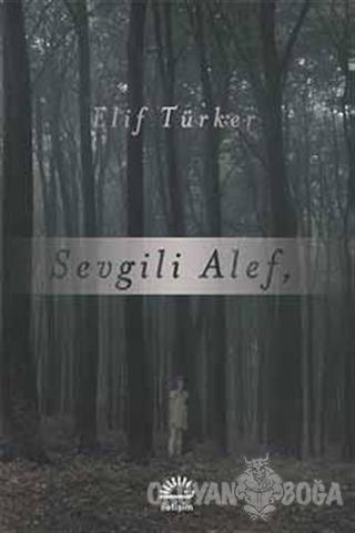 Sevgili Alef - Elif Türker - İletişim Yayınevi