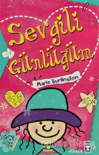 Sevgili Günlüğüm - Marie Burlington - Timaş Çocuk