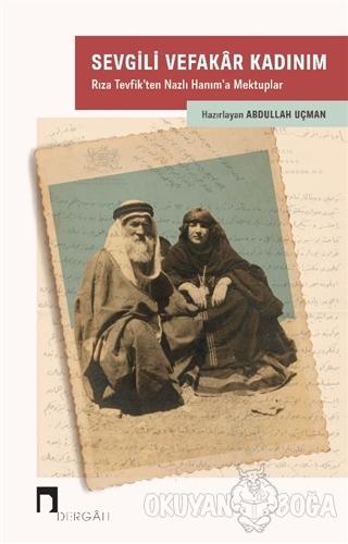 Sevgili Vefakar Kadınım - Abdullah Uçman - Dergah Yayınları