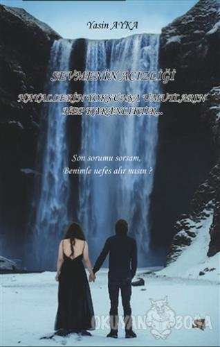 Sevmenin Acizliği - Yasin Ayka - Gece Kitaplığı