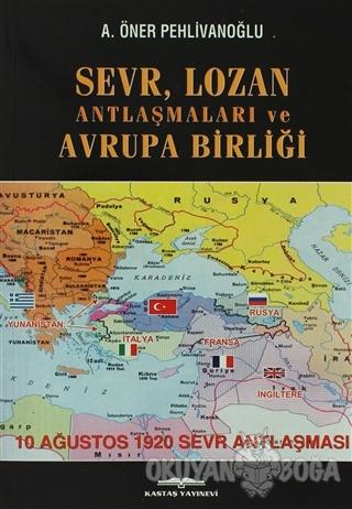 Sevr, Lozan Antlaşmaları ve Avrupa Birliği - A. Öner Pehlivanoğlu - Ka