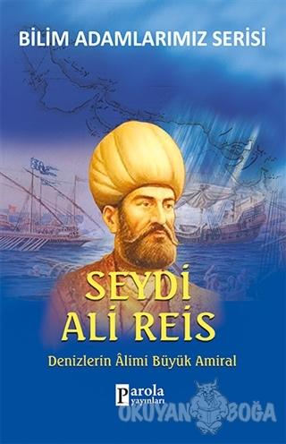 Seydi Ali Reis - Bilim Adamlarımız Serisi - Ali Kuzu - Parola Yayınlar