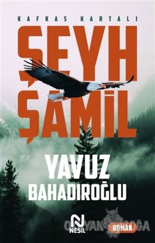 Şeyh Şamil - Kafkas Kartalı - Yavuz Bahadıroğlu - Nesil Yayınları