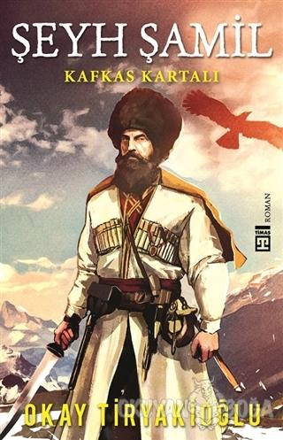 Şeyh Şamil - Kafkas Kartalı