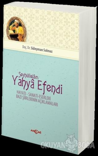 Şeyhülislam Yahya Efendi - Süleyman Solmaz - Akçağ Yayınları - Ders Ki