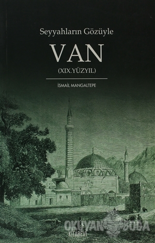 Seyyahların Gözüyle Van 19. Yüzyıl - İsmail Mangaltepe - Kitabevi Yayı