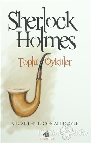 Sherlock Holmes -Toplu Öyküler - Sir Arthur Conan Doyle - Halikarnas Y