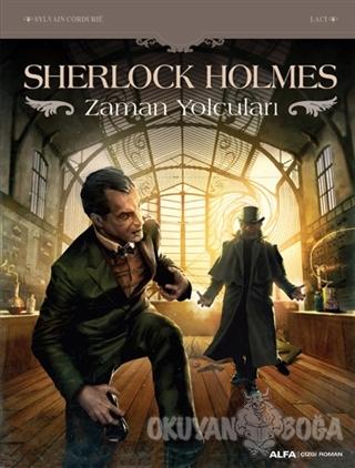 Sherlock Holmes - Zaman Yolcuları - Sylvain Cordurie - Alfa Yayınları