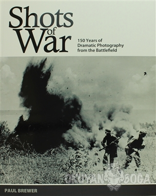 Shots of War: 150 Years of Dramatic Photography From the Battlefield -