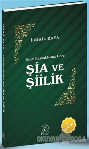 Şia ve Şiilik - İsmail Kaya - Elvan Yayıncılık