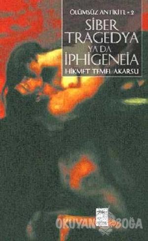 Siber Tragedya ya da Iphigeneia - Hikmet Temel Akarsu - Telos Yayıncıl