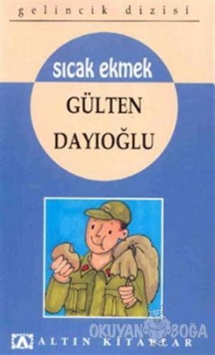 Sıcak Ekmek - Gülten Dayıoğlu - Altın Kitaplar