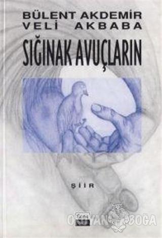 Sığınak Avuçların - Bülent Akdemir - Sone Yayınları