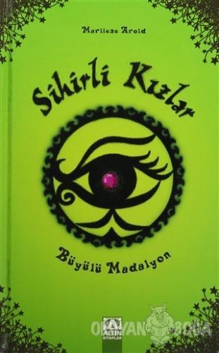 Sihirli Kızlar : Büyülü Madalyon (Ciltli) - Marliese Arold - Altın Kit