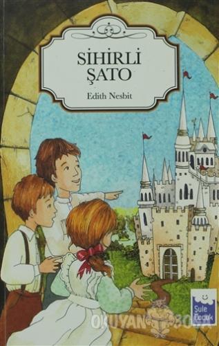 Sihirli Şato - Edith Nesbit - Şule Yayınları