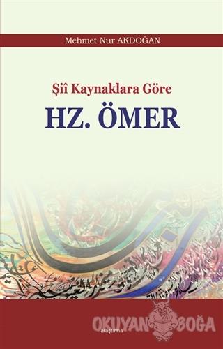 Şii Kaynaklara Göre Hz. Ömer - Mehmet Nur Akdoğan - Araştırma Yayınlar