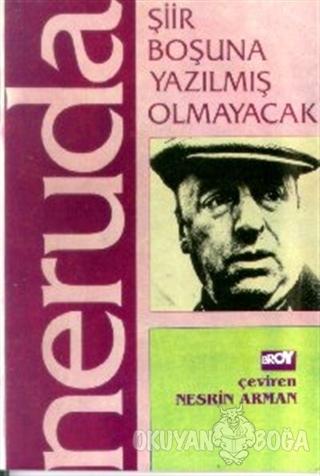 Şiir Boşuna Yazılmış Olmayacak - Pablo Neruda - Broy Yayınları