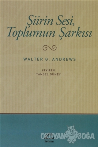 Şiirin Sesi, Toplumun Şarkısı - Walter G. Andrews - İletişim Yayınevi