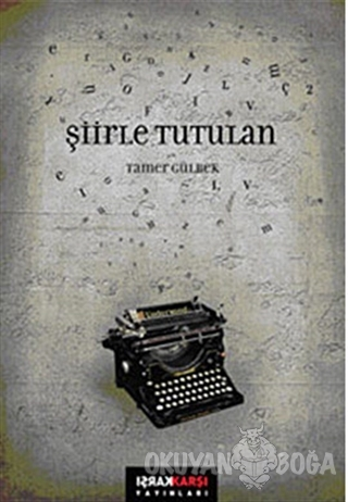 Şiirle Tutulan - Tamer Gülbek - Karşı Yayınları