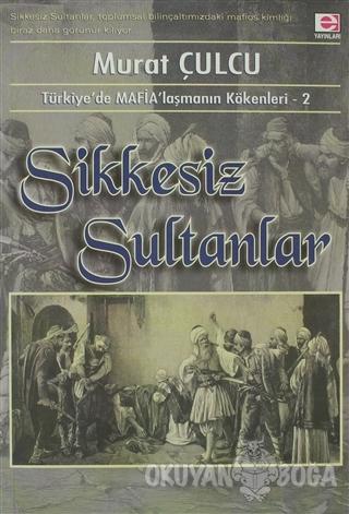 Sikkesiz Sultanlar - Murat Çulcu - E Yayınları
