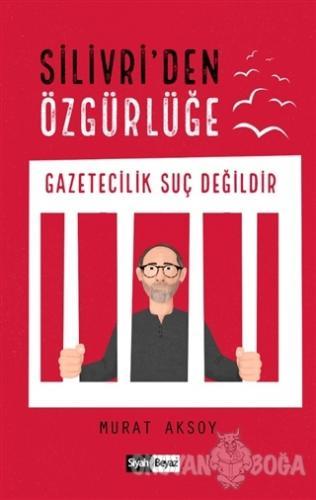 Silivri'den Özgürlüğe - Murat Aksoy - Siyah Beyaz Yayınları