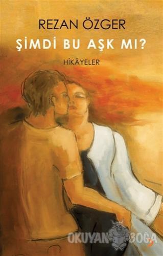 Şimdi Bu Aşk Mı? - Rezan Özger - Cinius Yayınları