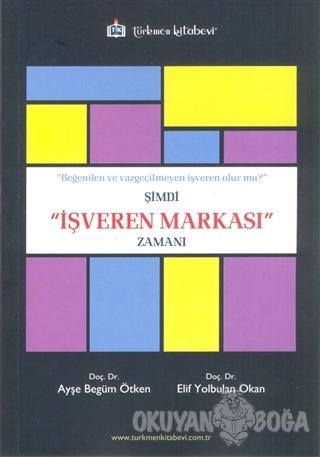 Şimdi İşveren Markası Zamanı - Ayşe Begüm Ötken - Türkmen Kitabevi - A