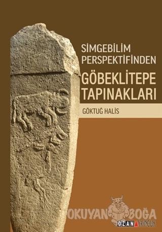 Simgebilim Perspektifinden Göbeklitepe Tapınakları - Göktuğ Halis - Oz