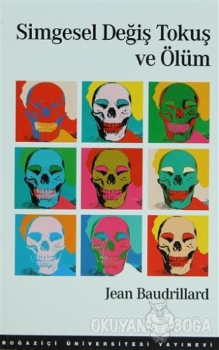 Simgesel Değiş Tokuş ve Ölüm - Jean Baudrillard - Boğaziçi Üniversites