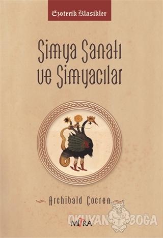 Simya Sanatı ve Simyacılar - Archibald Cockren - Mitra Yayınları